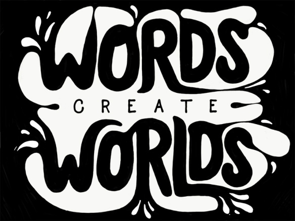 Words create worlds